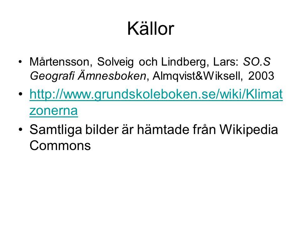 Källor http://www.grundskoleboken.se/wiki/Klimatzonerna