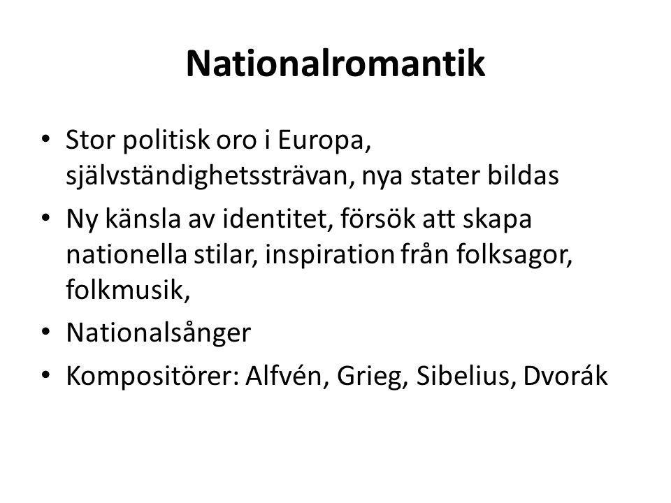 Nationalromantik Stor politisk oro i Europa, självständighetssträvan, nya stater bildas.