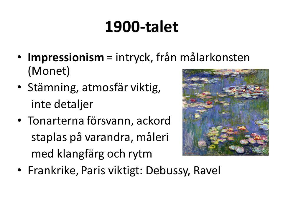 1900-talet Impressionism = intryck, från målarkonsten (Monet)