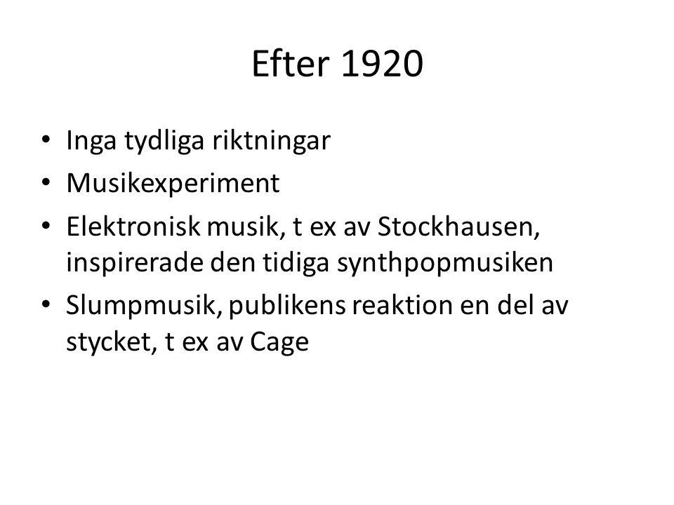 Efter 1920 Inga tydliga riktningar Musikexperiment