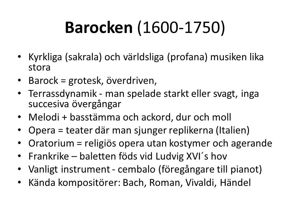 Barocken (1600-1750) Kyrkliga (sakrala) och världsliga (profana) musiken lika stora. Barock = grotesk, överdriven,