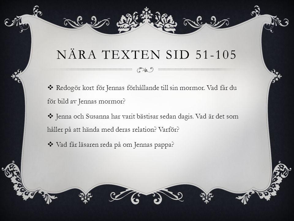 NÄRA TEXTEN sid 51-105 Redogör kort för Jennas förhållande till sin mormor. Vad får du för bild av Jennas mormor