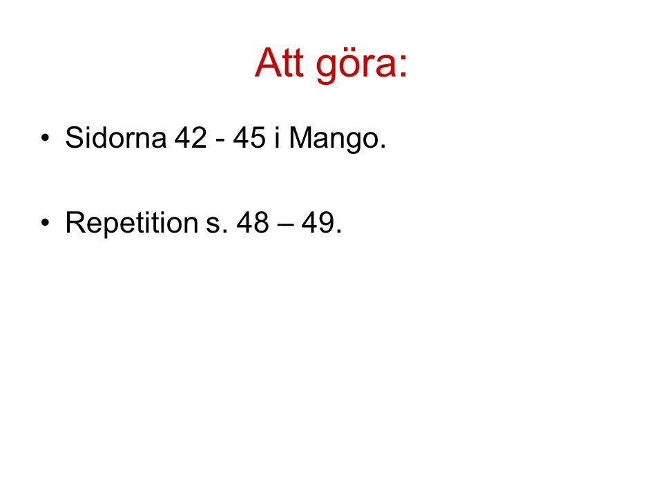 Att göra: Sidorna 42 - 45 i Mango. Repetition s. 48 – 49.