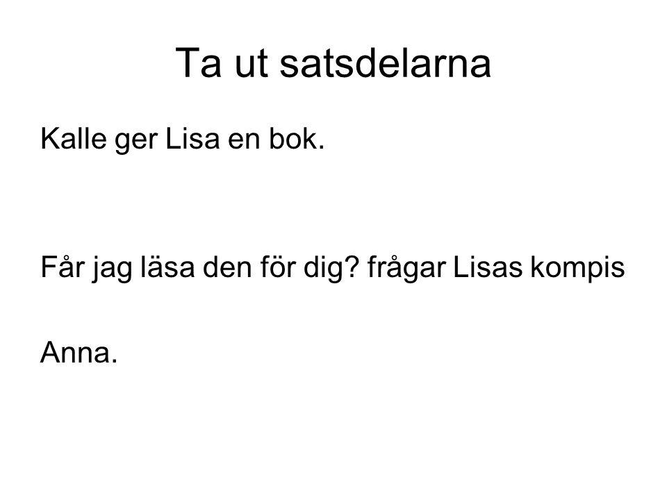 Ta ut satsdelarna Kalle ger Lisa en bok.