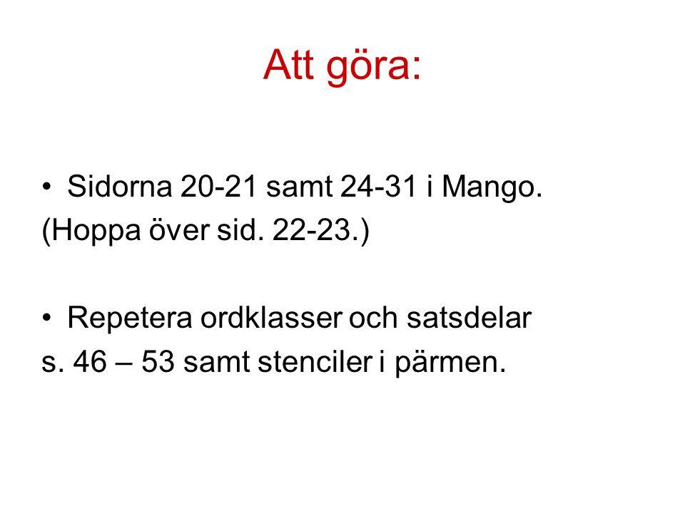 Att göra: Sidorna 20-21 samt 24-31 i Mango. (Hoppa över sid. 22-23.)