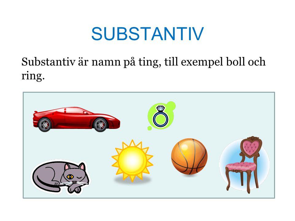 SUBSTANTIV Substantiv är namn på ting, till exempel boll och ring. 4