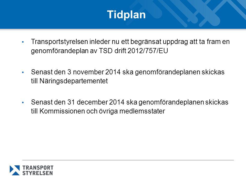 Tidplan Transportstyrelsen inleder nu ett begränsat uppdrag att ta fram en genomförandeplan av TSD drift 2012/757/EU.