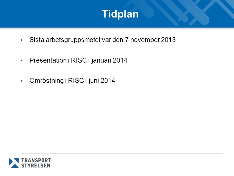 Tidplan Sista arbetsgruppsmötet var den 7 november 2013