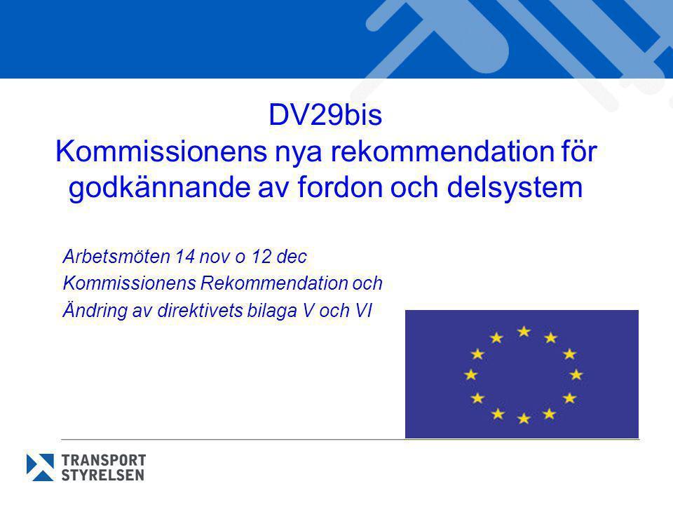 DV29bis Kommissionens nya rekommendation för godkännande av fordon och delsystem. Arbetsmöten 14 nov o 12 dec.