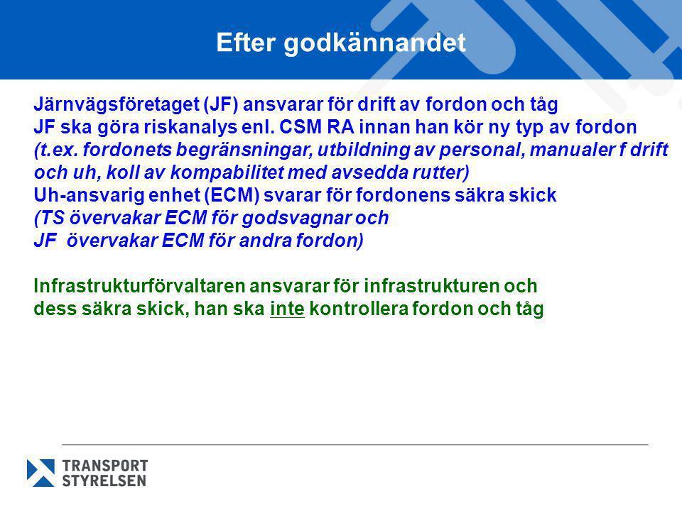 Efter godkännandet Järnvägsföretaget (JF) ansvarar för drift av fordon och tåg. JF ska göra riskanalys enl. CSM RA innan han kör ny typ av fordon.