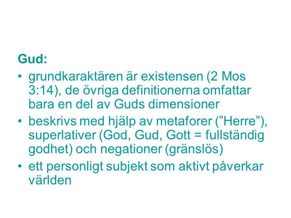 Gud: grundkaraktären är existensen (2 Mos 3:14), de övriga definitionerna omfattar bara en del av Guds dimensioner.
