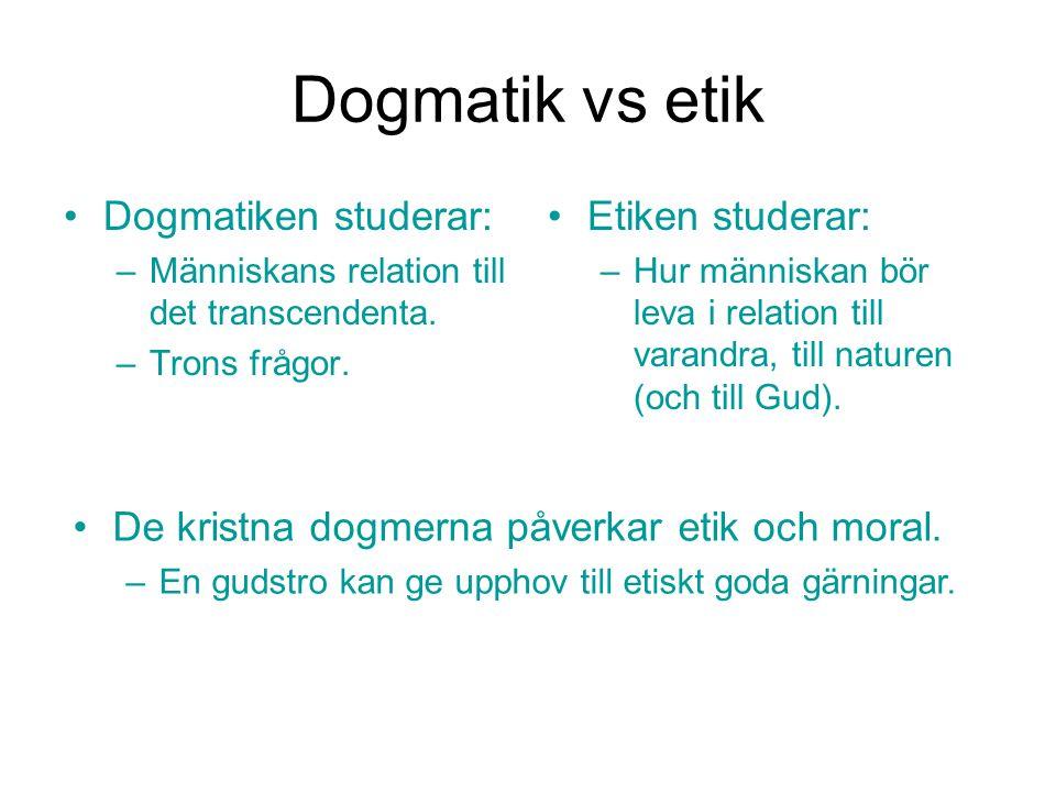 Dogmatik vs etik Dogmatiken studerar: Etiken studerar: