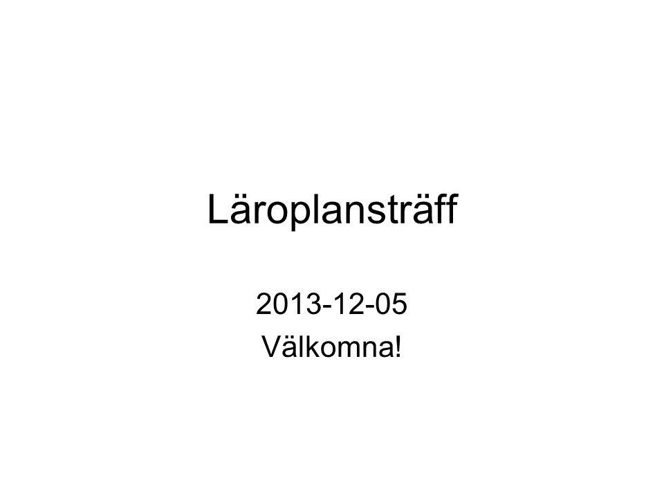 Läroplansträff 2013-12-05 Välkomna!