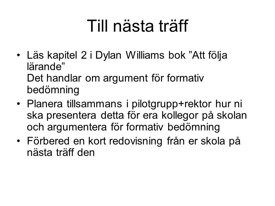 Till nästa träff Läs kapitel 2 i Dylan Williams bok Att följa lärande Det handlar om argument för formativ bedömning.