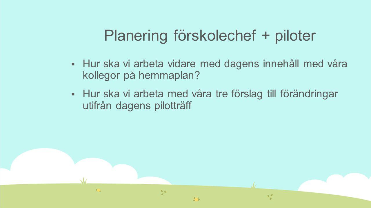 Planering förskolechef + piloter