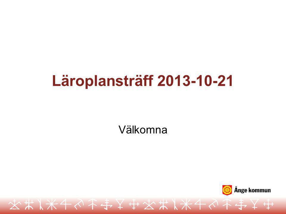 Läroplansträff 2013-10-21 Välkomna