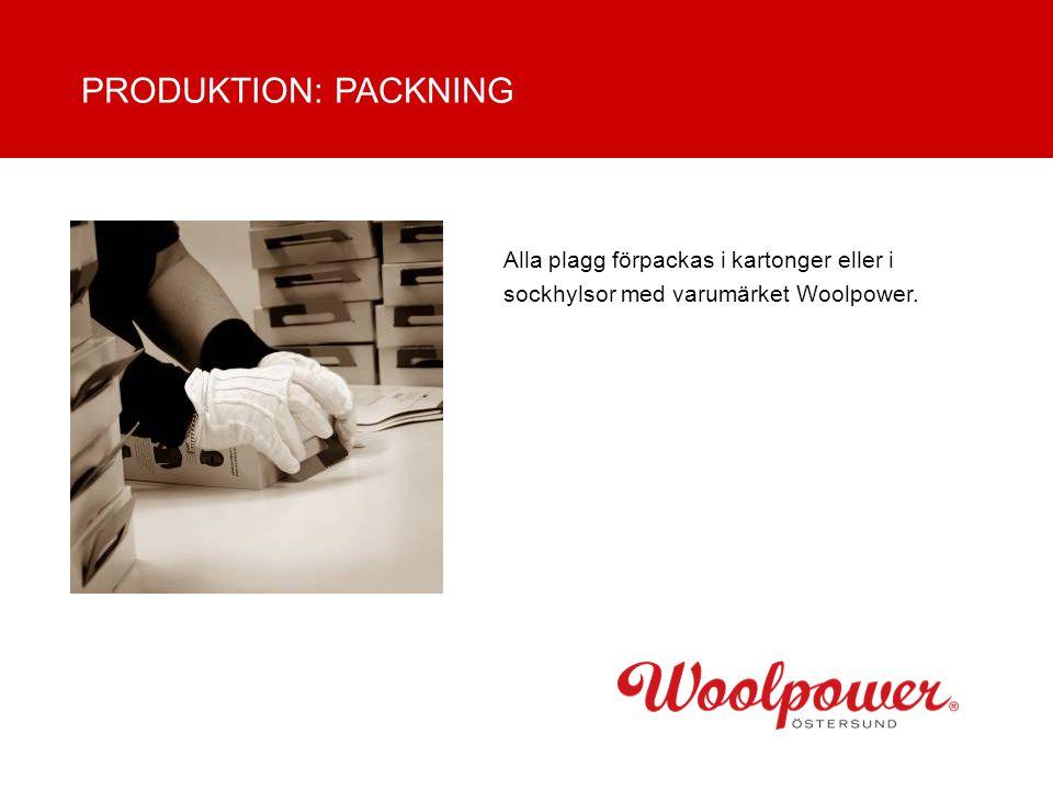 PRODUKTION: PACKNING Alla plagg förpackas i kartonger eller i sockhylsor med varumärket Woolpower.