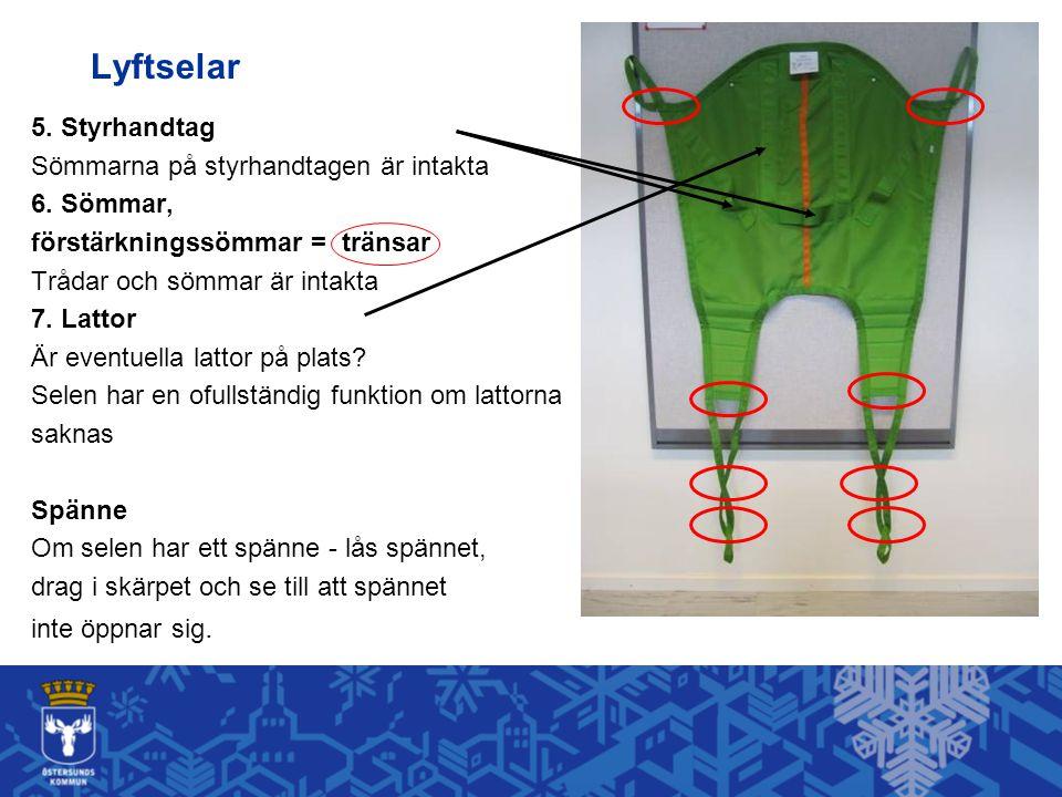 Lyftselar 5. Styrhandtag Sömmarna på styrhandtagen är intakta