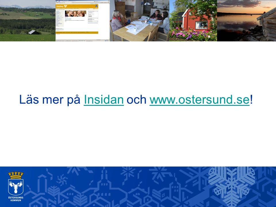 Läs mer på Insidan och www.ostersund.se!