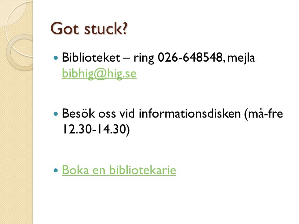 Got stuck Biblioteket – ring 026-648548, mejla bibhig@hig.se
