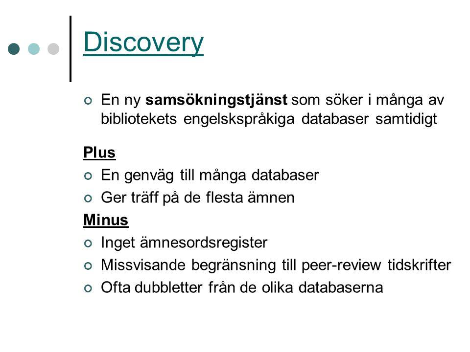 Discovery En ny samsökningstjänst som söker i många av bibliotekets engelskspråkiga databaser samtidigt.