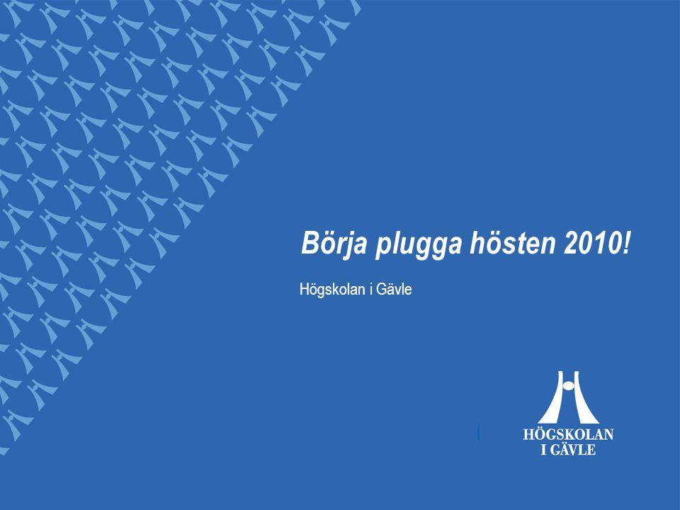 Börja plugga hösten 2010! Högskolan i Gävle