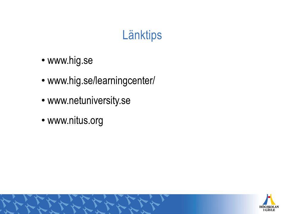 Länktips www.hig.se www.hig.se/learningcenter/ www.netuniversity.se
