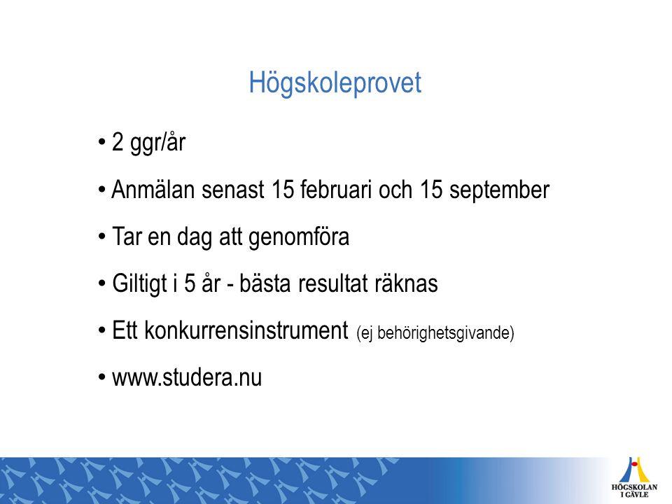 Högskoleprovet 2 ggr/år Anmälan senast 15 februari och 15 september