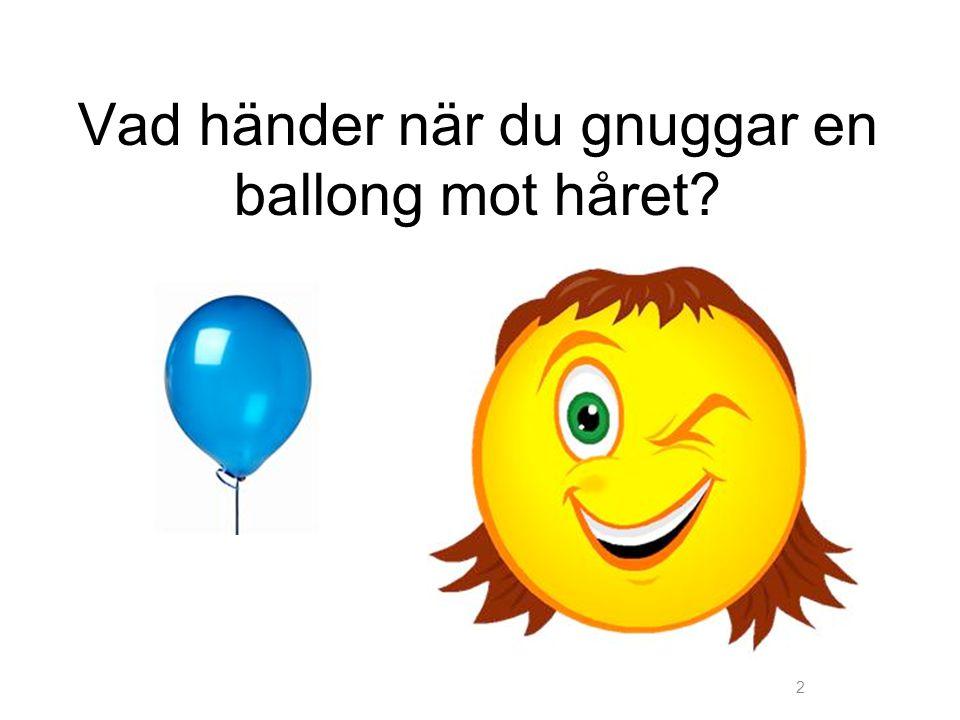 Vad händer när du gnuggar en ballong mot håret