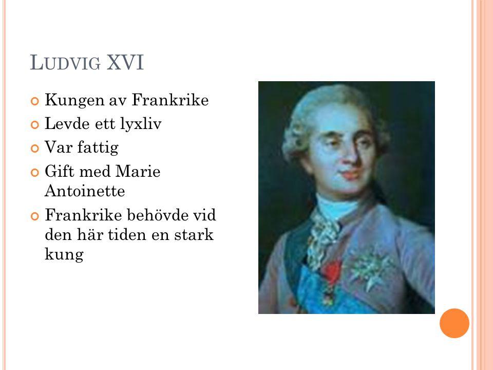 Ludvig XVI Kungen av Frankrike Levde ett lyxliv Var fattig