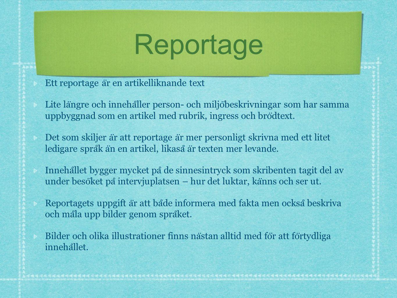 Reportage Ett reportage är en artikelliknande text
