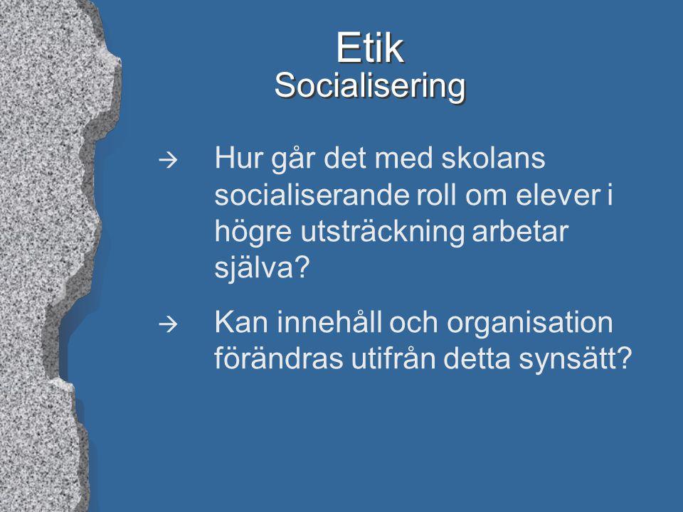 Etik Socialisering Hur går det med skolans socialiserande roll om elever i högre utsträckning arbetar själva
