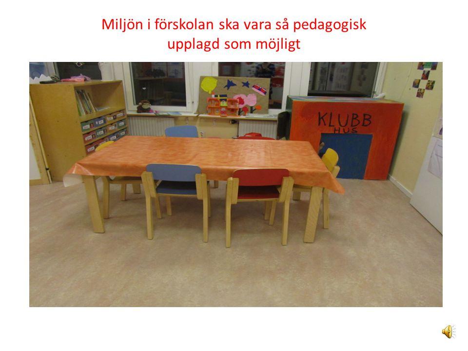 Miljön i förskolan ska vara så pedagogisk upplagd som möjligt