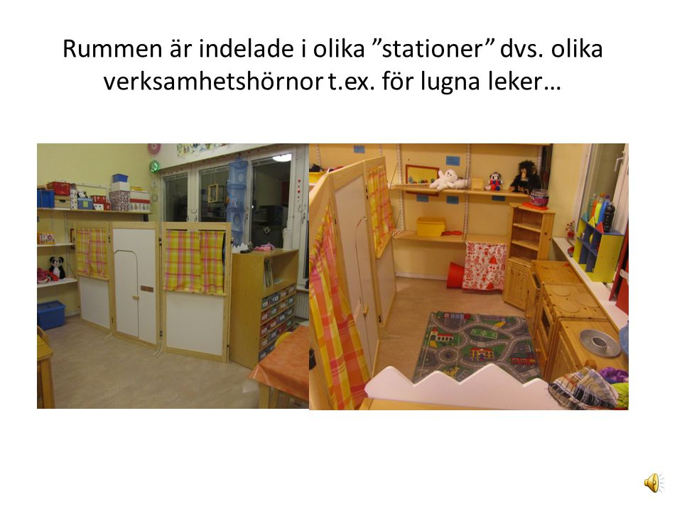 Rummen är indelade i olika stationer dvs. olika verksamhetshörnor t