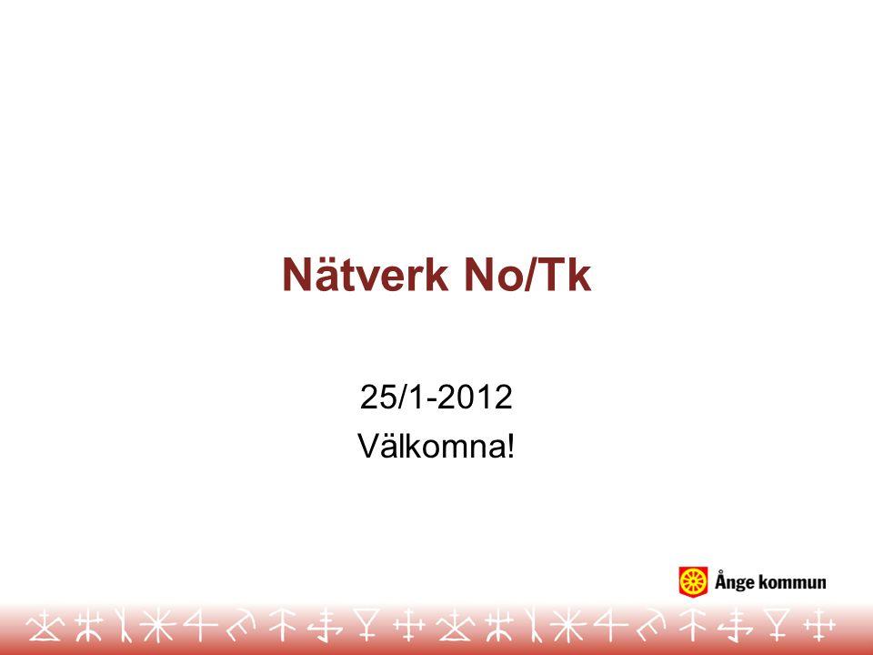 Nätverk No/Tk 25/1-2012 Välkomna!