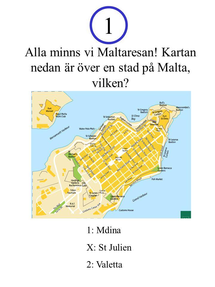 1 Alla minns vi Maltaresan! Kartan nedan är över en stad på Malta, vilken 1: Mdina. X: St Julien.