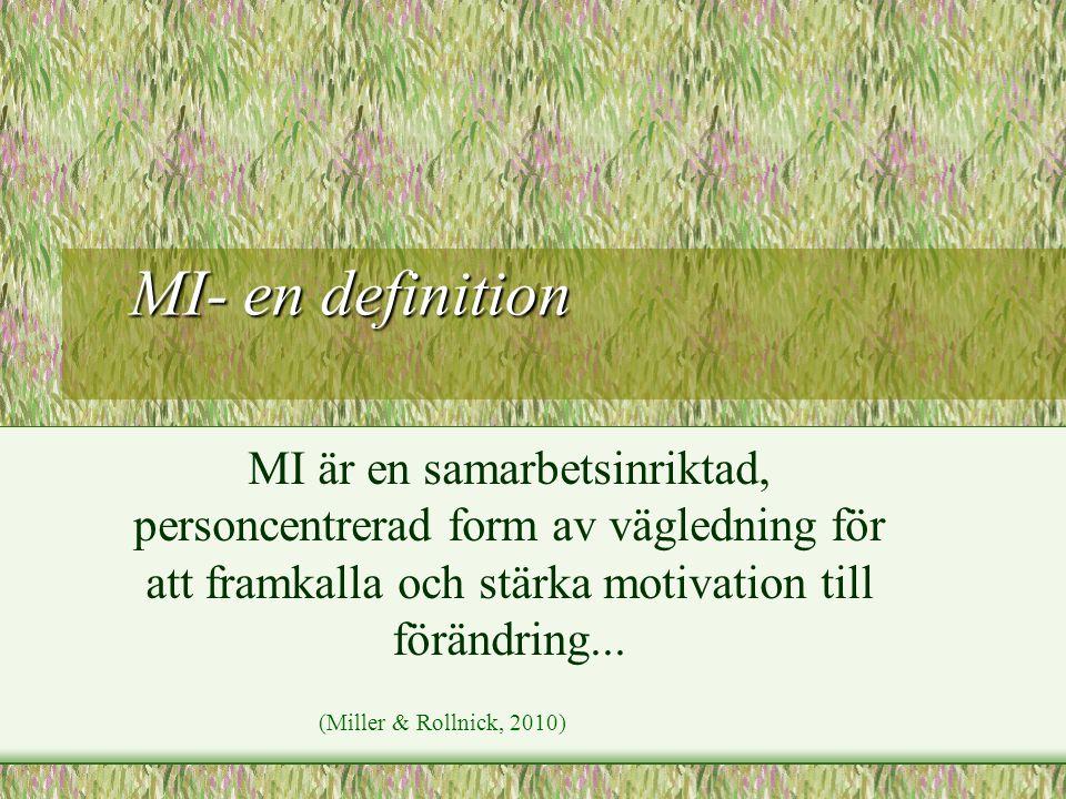 MI- en definition MI är en samarbetsinriktad, personcentrerad form av vägledning för att framkalla och stärka motivation till förändring...