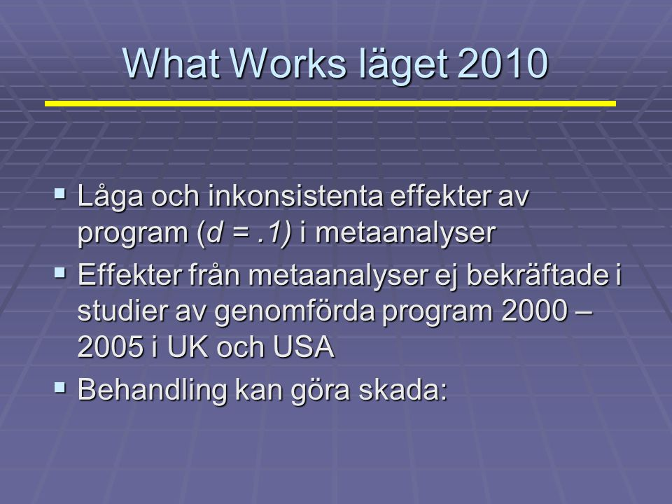 What Works läget 2010 Låga och inkonsistenta effekter av program (d = .1) i metaanalyser.