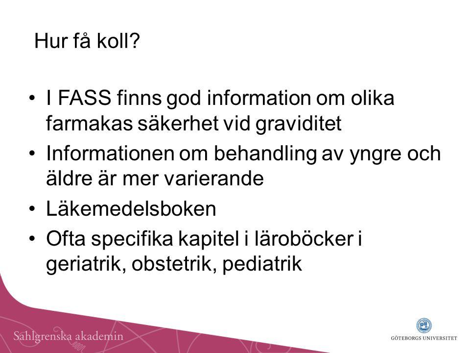 Hur få koll I FASS finns god information om olika farmakas säkerhet vid graviditet.