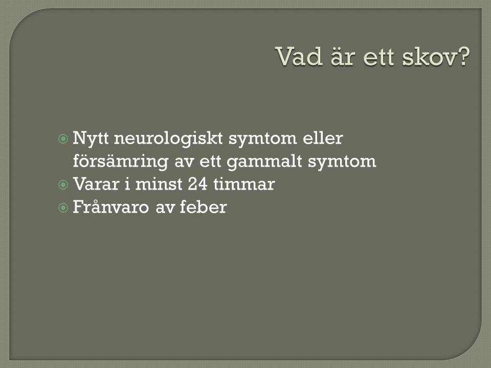 Vad är ett skov Nytt neurologiskt symtom eller försämring av ett gammalt symtom. Varar i minst 24 timmar.