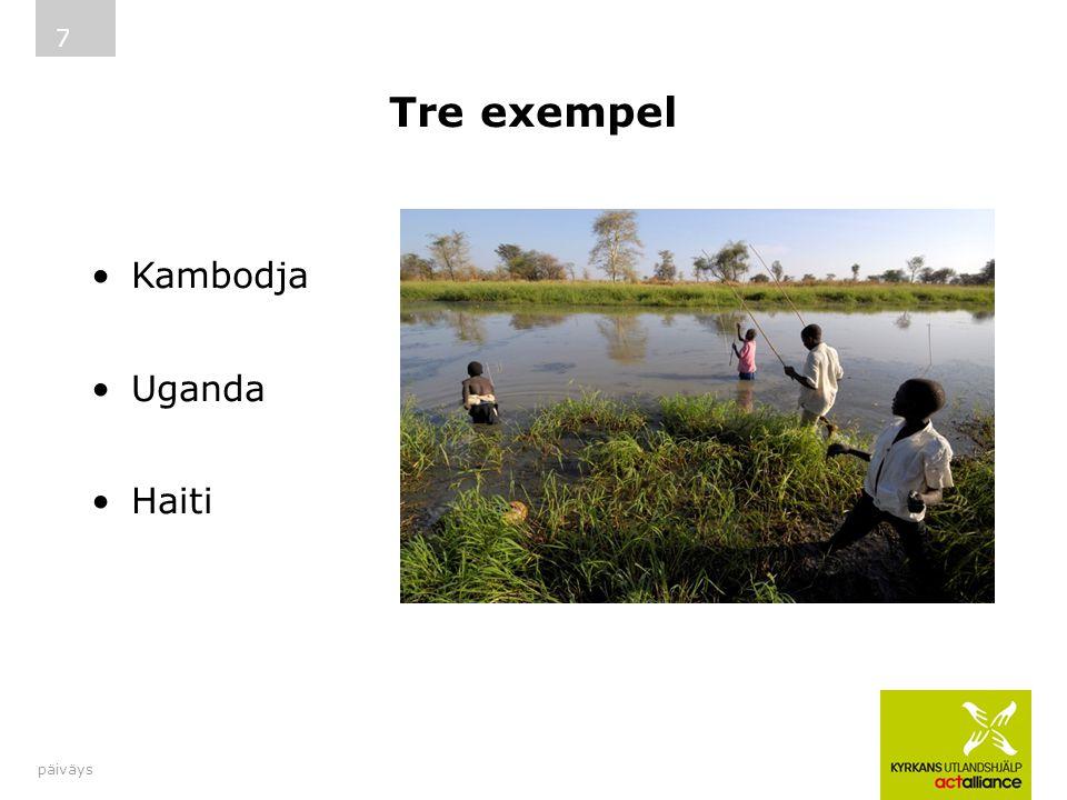 Tre exempel Kambodja Uganda Haiti päiväys Tre olika länder som exempel