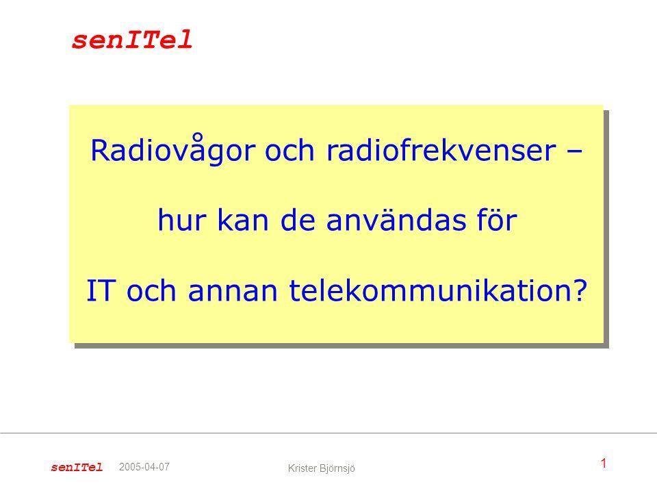senITel Radiovågor och radiofrekvenser – hur kan de användas för IT och annan telekommunikation 2005-04-07.