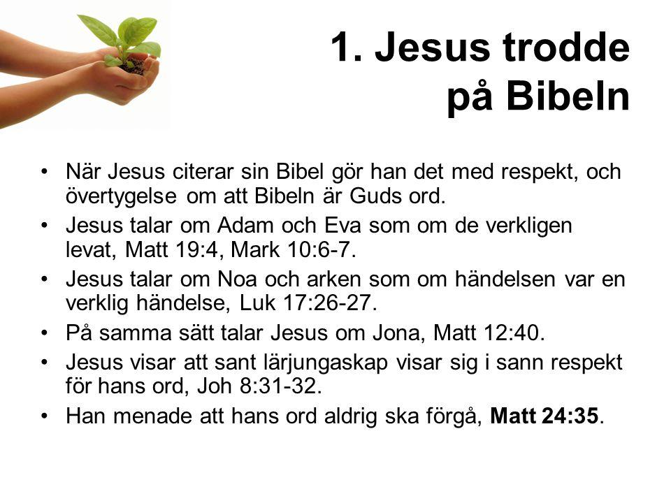 1. Jesus trodde på Bibeln När Jesus citerar sin Bibel gör han det med respekt, och övertygelse om att Bibeln är Guds ord.