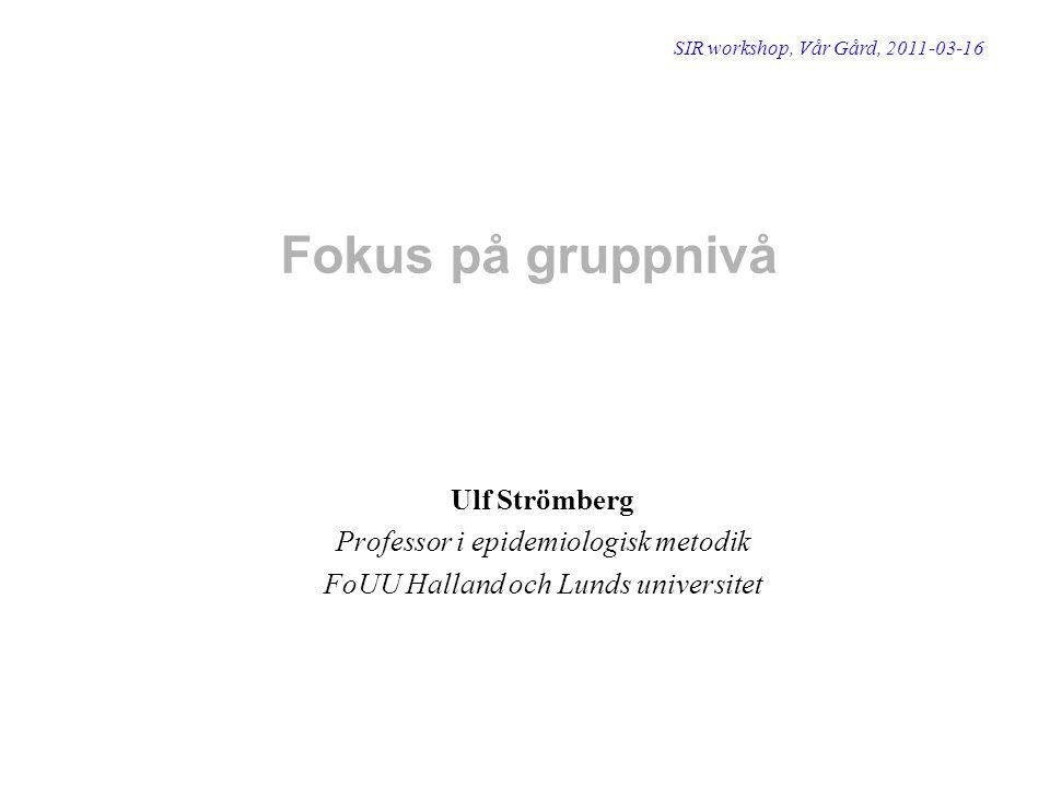 Fokus på gruppnivå Ulf Strömberg Professor i epidemiologisk metodik
