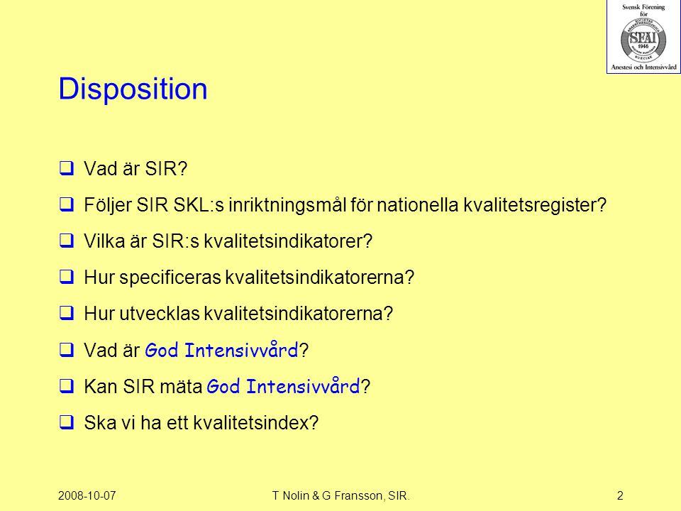 Disposition Vad är SIR Följer SIR SKL:s inriktningsmål för nationella kvalitetsregister Vilka är SIR:s kvalitetsindikatorer