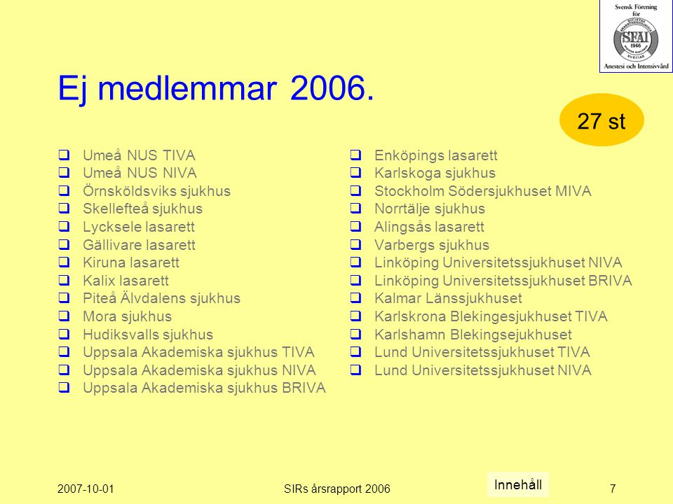 Ej medlemmar 2006. 27 st Umeå NUS TIVA Umeå NUS NIVA