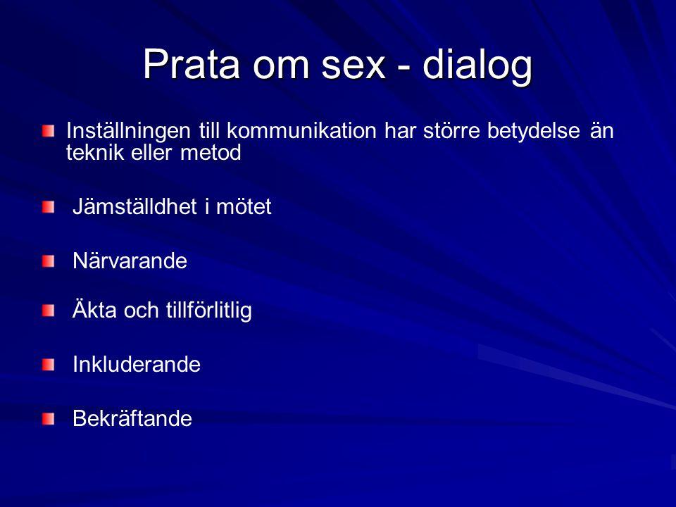 Prata om sex - dialog Inställningen till kommunikation har större betydelse än teknik eller metod. Jämställdhet i mötet.
