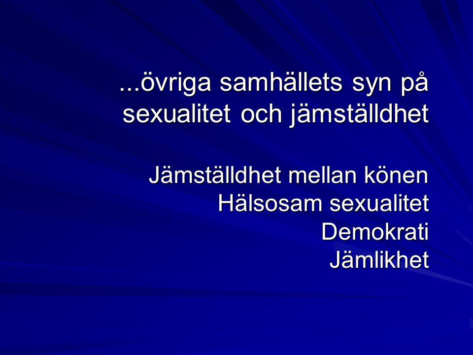 ...övriga samhällets syn på sexualitet och jämställdhet Jämställdhet mellan könen Hälsosam sexualitet Demokrati Jämlikhet