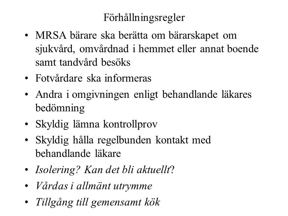 Förhållningsregler MRSA bärare ska berätta om bärarskapet om sjukvård, omvårdnad i hemmet eller annat boende samt tandvård besöks.