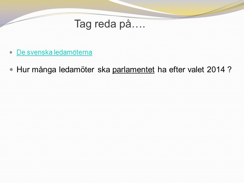 Tag reda på…. De svenska ledamöterna Hur många ledamöter ska parlamentet ha efter valet 2014 15